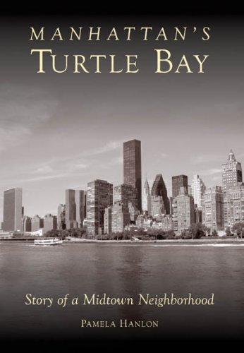 Manhattan's Turtle Bay: Story of a Midtown Neighborhood 9780738525235