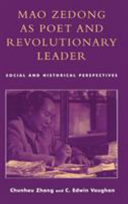 Mao Zedong as Poet and Revolutionary Leader: Social and Historical Perspectives 9780739104064