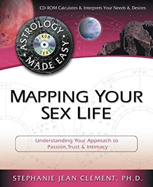 Mapping Your Sex Life: Understanding Your Approach to Passion, Trust & Intimacy [With Calculates & Interprets Your Needs & Desires]