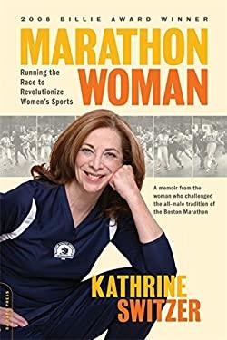 Marathon Woman: Running the Race to Revolutionize Women's Sports 9780738213293