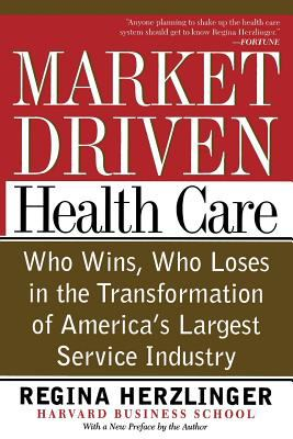 Market-Driven Health Care: Who Wins, Who Loses in the Transformation of America's Largest Service Industry 9780738201368
