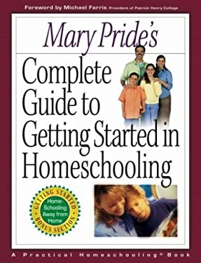 Mary Pride's Complete Guide to Getting Started in Homeschooling: A Practical Homeschooling Book 9780736909181