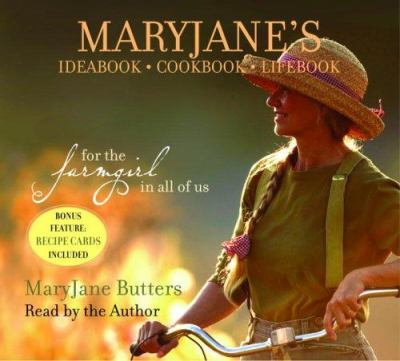 Maryjane's Ideabook, Cookbook, Lifebook: For the Farmgirl in All of Us 9780739323458