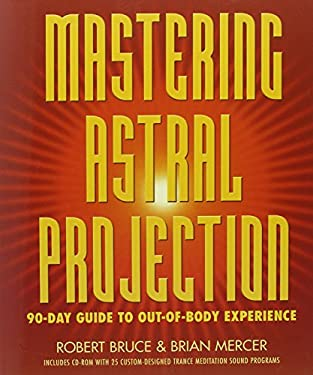 Mastering Astral Projection: 90-Day Guide to Out-Of-Body Experience 9780738704678