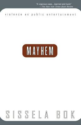 Mayhem: Violence as Public Entertainment 9780738201450