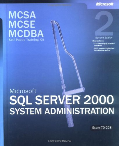 McSa/MCSE/MCDBA Self-Paced Training Kit: Microsoft SQL Server 2000 System Administration, Exam 70-228: Microsoft(r) SQL Server(tm) 2000 System Adminis 9780735619616