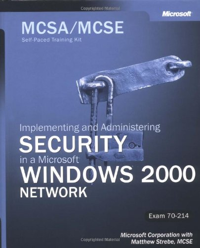 McSa/MCSE Self-Paced Training Kit (Exam 70-214): Implementing and Administering Security in a Microsoft Windows 2000 Network: Implementing and Adminis 9780735618787