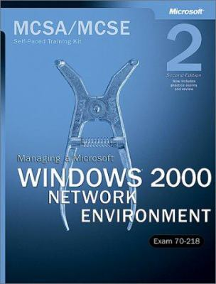 McSa/MCSE Self-Paced Training Kit (Exam 70-218): Managing a Microsoft Windows 2000 Network Environment: Managing a Microsoft(r) Windows(r) 2000 Networ 9780735617766
