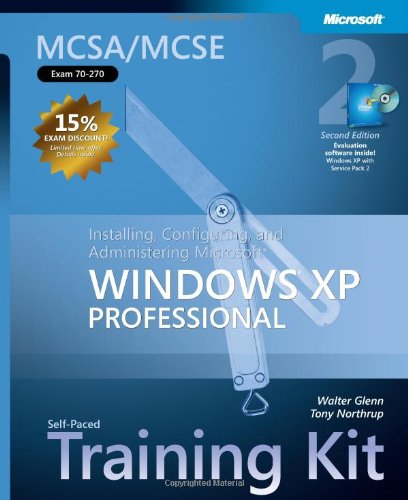 McSa/MCSE Self-Paced Training Kit (Exam 70-270): Installing, Configuring, and Administering Microsoft Windows XP Professional: Installing, Configuring 9780735621527