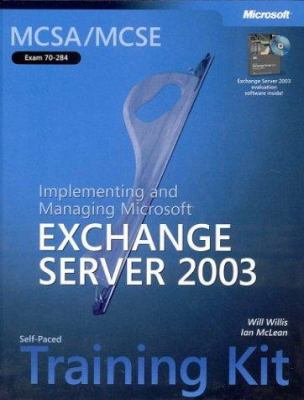 McSa/MCSE Self-Paced Training Kit (Exam 70-284): Implementing and Managing Microsoft Exchange Server 2003: Implementing and Managing Microsoft(r) Exch 9780735618992