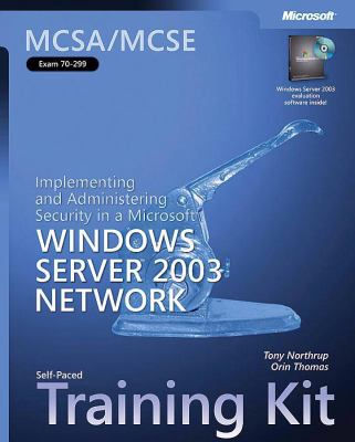 McSa/MCSE Self-Paced Training Kit (Exam 70-299): Implementing and Administering Security in a Microsoft Windows Server 2003 Network: Implementing and 9780735620612