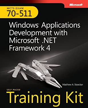 MCTS Self-Paced Training Kit (Exam 70-511): Windows Application Development with Microsoft .NET Framework 4 [With CDROM] 9780735627420