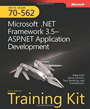 McTs Self-Paced Training Kit (Exam 70-562): Microsoft .Net Framework 3.5-ASP.Net Application Development: Microsoft(r) .Net Framework 3.5 ASP.Net Appl 9780735625624