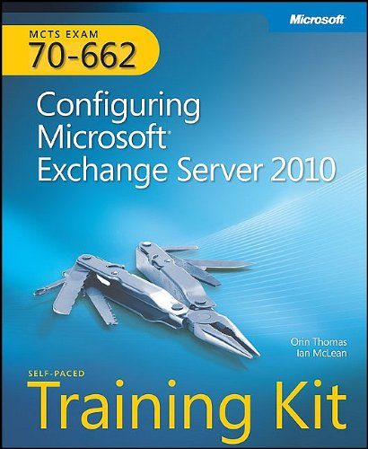 MCTS Self-Paced Training Kit (Exam 70-662): Configuring Microsoft Exchange Server 2010 [With CDROM] 9780735627161