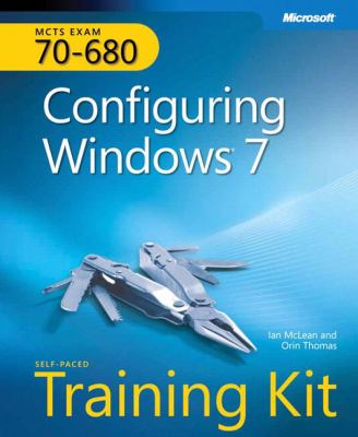 MCTS Self-Paced Training Kit (Exam 70-680): Configuring Windows 7 [With DVD ROM] 9780735627086