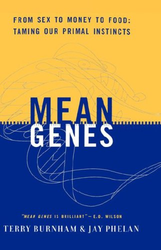 Mean Genes: From Sex to Money to Food Taming Our Primal Instincts 9780738202303