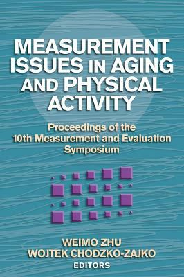 Measurement Issues in Aging and Physical Activity: Proceedings of the 10th Measurement and Evaluation Symposium 9780736053648