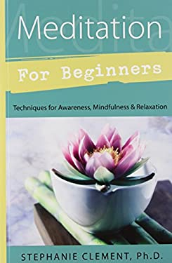 Meditation for Beginners: Techniques for Awareness, Mindfulness & Relaxation 9780738702032