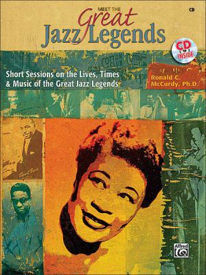 Meet the Great Jazz Legends: Short Sessions on the Lives, Times & Music of the Great Jazz Legends