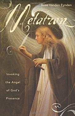 Metatron: Invoking the Angel of God's Presence 9780738713434