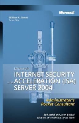 Microsoft Internet Security and Acceleration (ISA) Server 2004 Administrator's Pocket Consultant 9780735621886