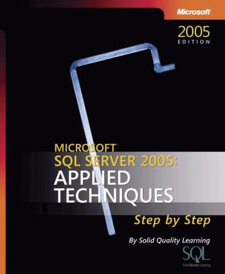 Microsoft SQL Server 2005: Applied Techniques Step by Step [With CDROM] 9780735623163