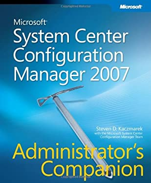 Microsoft System Center Configuration Manager 2007 Administrator's Companion [With CDROM] 9780735623859