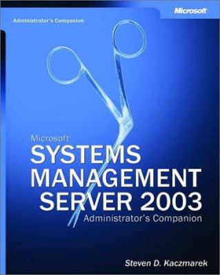 Microsoft Systems Management Server 2003 Administrator's Companion: Administrator's Companion 9780735618886