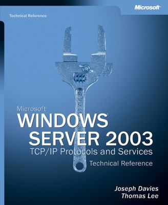 Microsoft Windows Server 2003 TCP/IP Protocols and Services Technical Reference [With CDROM] 9780735612914