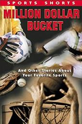 Million Dollar Bucket: And Other Stories about Your Favorite Sports 2683203