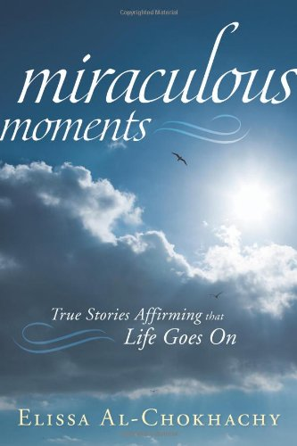 Miraculous Moments: True Stories Affirming That Life Goes on 9780738721224