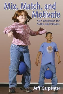 Mix, Match, and Motivate:107 Activities for Skills and Fitness 9780736046046