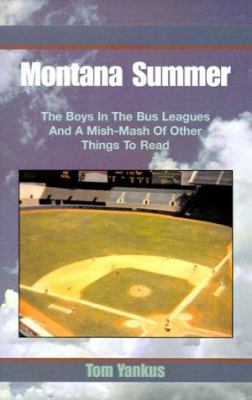 Montana Summer: The Boys in the Bus Leagues and a Mish-MASH of Other Things to Read 9780738817125