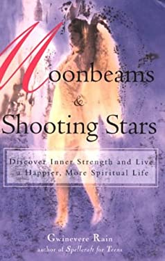 Moonbeams & Shooting Stars: Discover Inner Strength and Live a Happier, More Spiritual Life 9780735203488