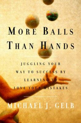 More Balls Than Hands: Juggling Your Way to Success by Learning to Love Your Mistakes 9780735203372