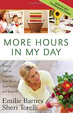 More Hours in My Day: Proven Ways to Organize Your Home, Your Family, and Yourself 9780736922531