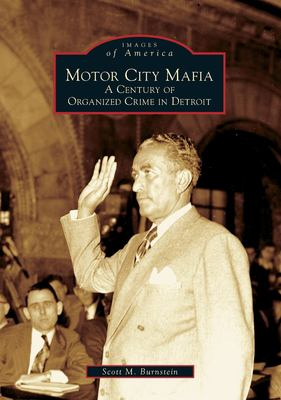 Motor City Mafia: A Century of Organized Crime in Detroit 9780738540849