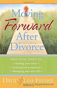 Moving Forward After Divorce: Practical Steps to Healing Your Hurts, Finding Fresh Perspective, Managing Your New Life 9780736917643