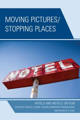 Moving Pictures/Stopping Places: Hotels and Motels on Film 9780739128558