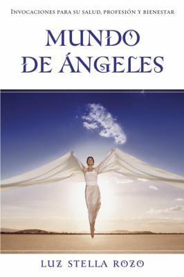 Mundo de Angeles: Invocaciones Para su Salud, Profesion, y Bienestar 9780738706450