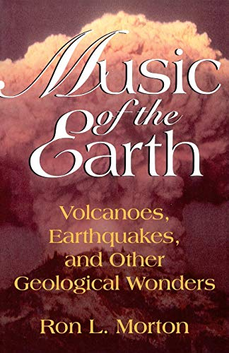 Music of the Earth: Volcanoes, Earthquakes, and Other Geological Wonders 9780738208701