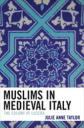 Muslims in Medieval Italy: The Colony at Lucera