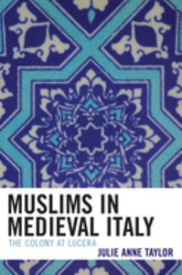 Muslims in Medieval Italy: The Colony at Lucera 9780739105122