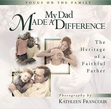 My Dad Made a Difference: The Heritage of a Faithful Father 9780736905510