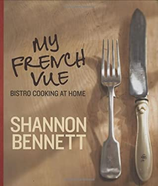 My French Vue: Bistro Cooking at Home. Shannon Bennett 9780731813223