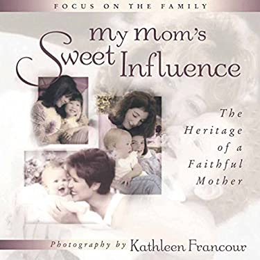 My Mom's Sweet Influence: The Heritage of a Faithful Mother 9780736905503
