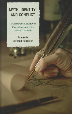 Myth, Identity, and Conflict: A Comparative Analysis of Romanian and Serbian History Textbooks 9780739148655