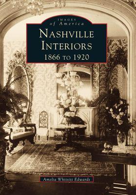 Nashville Interiors:: 1866 to 1920 9780738502205
