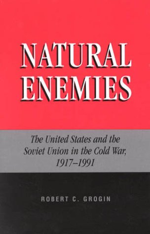 Natural Enemies: The United States and the Soviet Union in the Cold War, 1917-1991 9780739101605