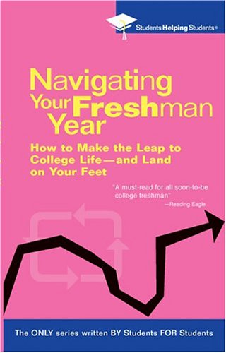 Navigating Your Freshman Year: How to Make the Leap to College Life-And Land on Your Feet 9780735203921